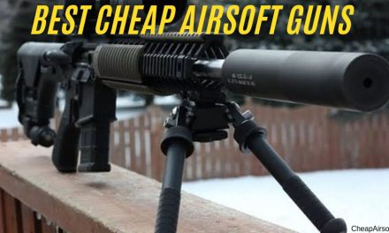 10 Best Cheap Airsoft Guns Review | Reliable Piece